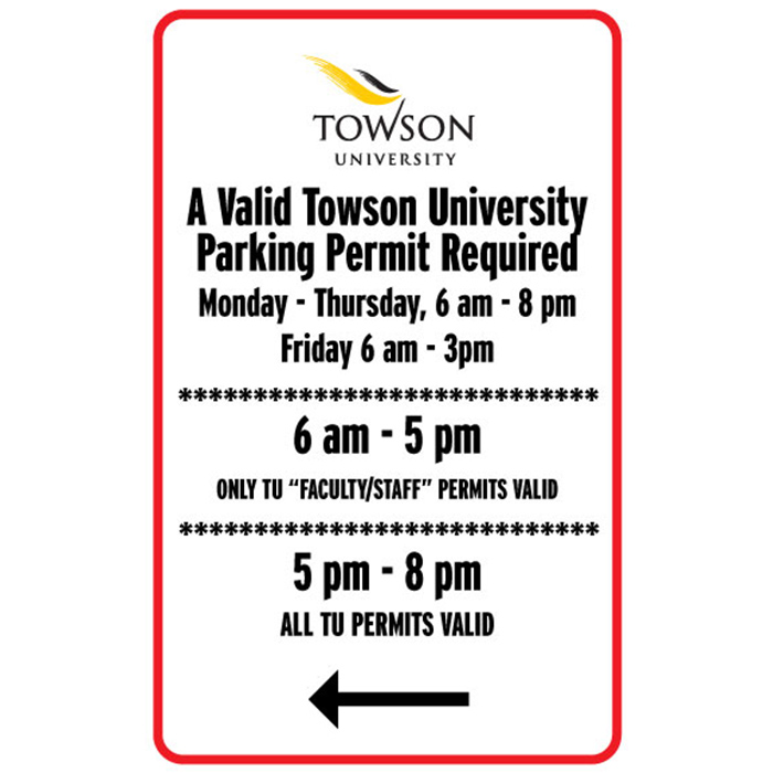 A valid Towson University Parking Permit required. Monday - Thursday, 6 a.m. to 8 p.m., Friday 6 a.m. to 3 p.m. 6 a.m. to 5 p.m. only TU Faculty / Staff permits valid. 5 p.m. to 8 p.m. all TU permits valid.