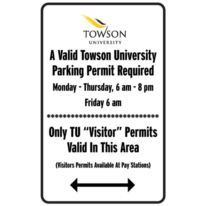 "A valid Towson University Parking Permit required. Monday - Thursday, 6 a.m. to 8 p.m., Friday 6 a.m. Only TU ""Visitor"" permits valid in this area (visitor permits available at Pay Stations)."