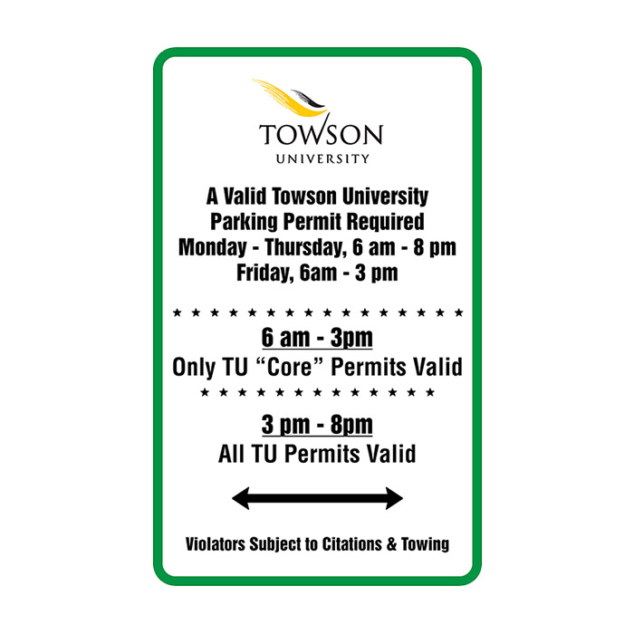 "A valid Towson University Parking Permit required. Monday - Thursday, 6 a.m. to 8 p.m., Friday 6 a.m. to 3 p.m. 6 a.m. to 3 p.m. only TU ""core"" permits valid. 3 p.m. to 8 p.m., all TU permits valid."